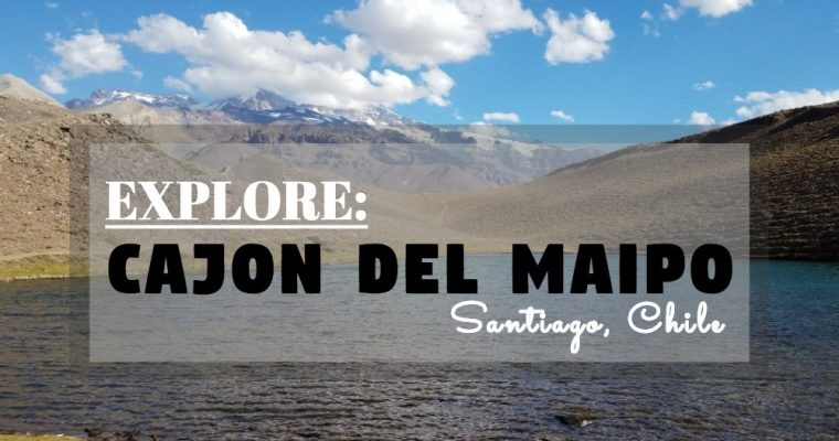 Explore Chile: Day 1 – Cajon Del Maipo