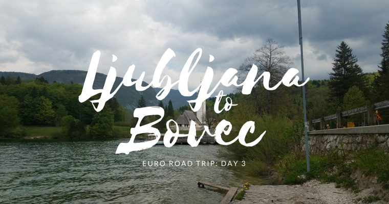 Euro Road Trip – Day 3: Ljubljana to Bovec