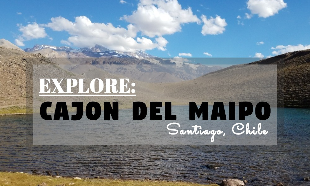 Explore Chile: Day 1 – Cajon Del Maipo