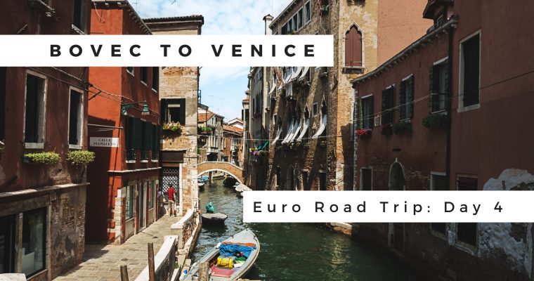 Euro Road Trip – Day 4: Bovec to Venice