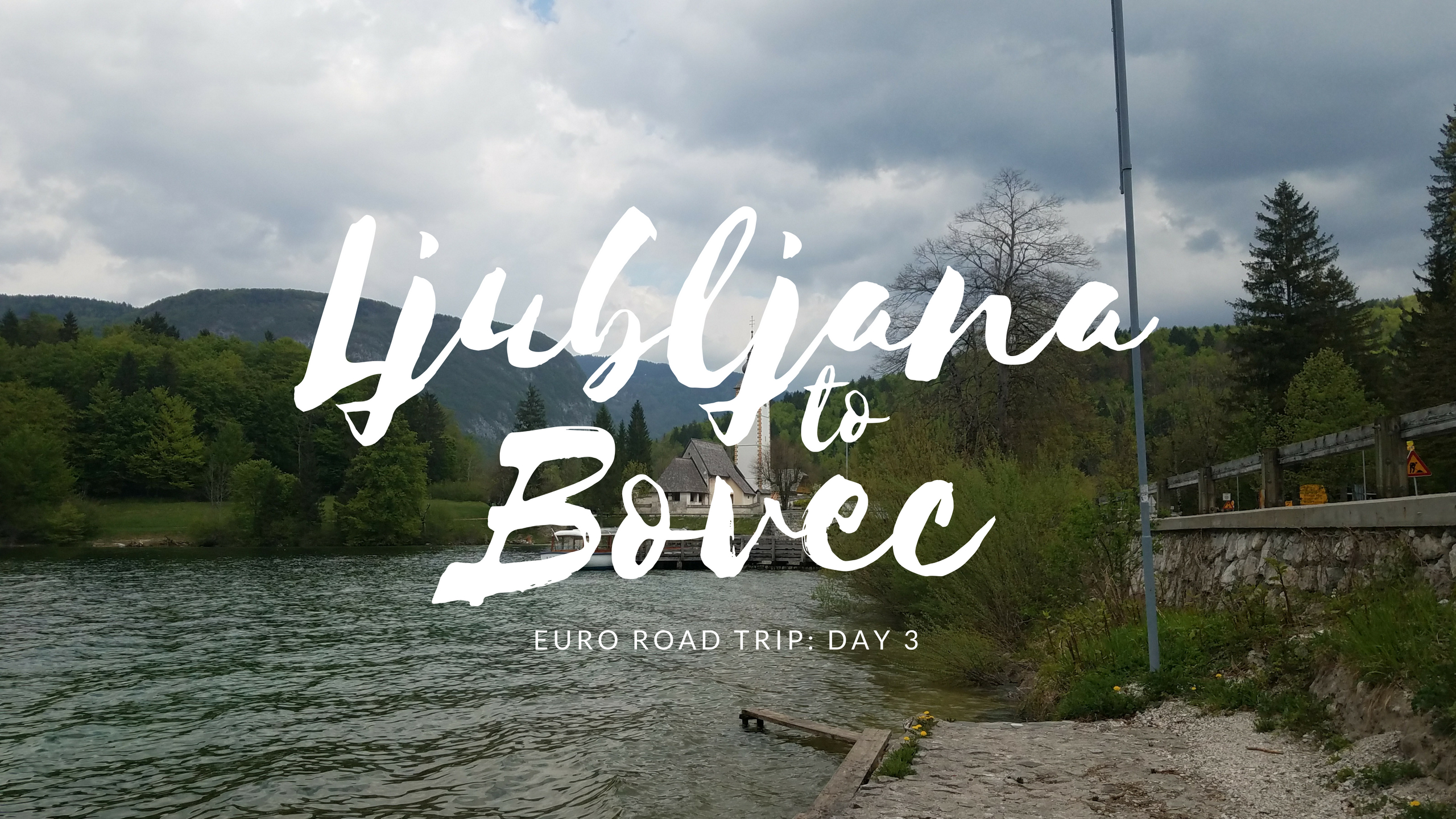 Euro Road Trip – Day 3: Ljubljana to Bovec