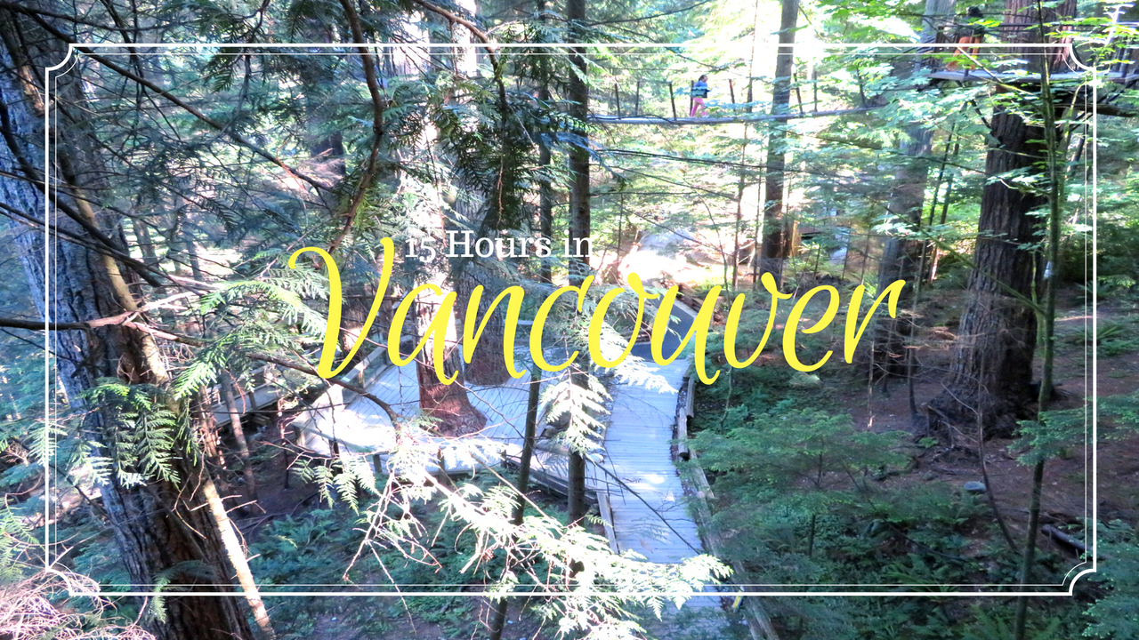 15 Hours in Vancouver, British Columbia